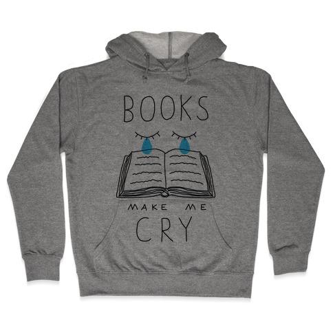 Books Make Me Cry Hooded Sweatshirt
