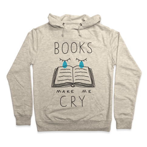 Books Make Me Cry Hooded Sweatshirt