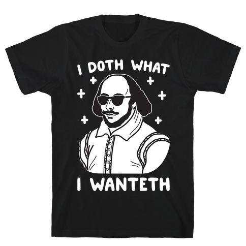 I Doth What I Wanteth T-Shirt