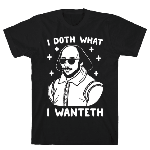 I Doth What I Wanteth Mens T-Shirt