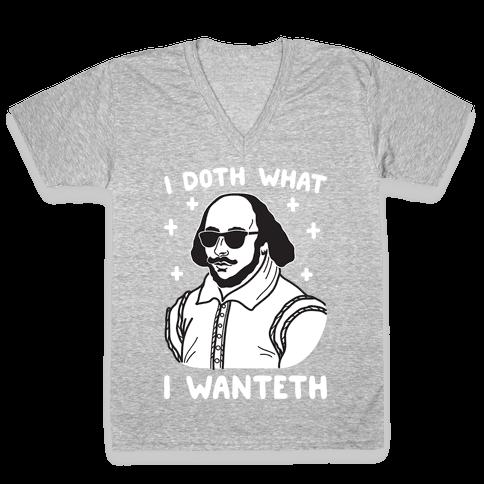I Doth What I Wanteth V-Neck Tee Shirt