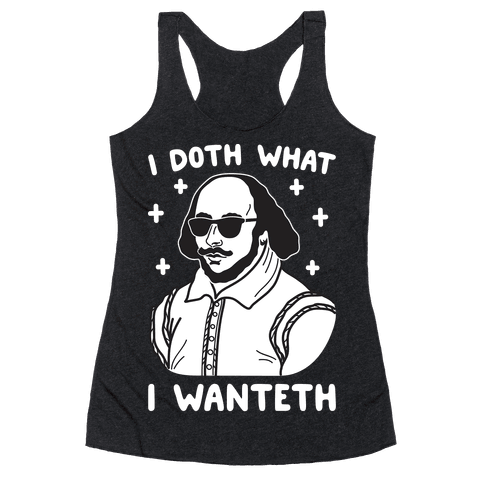 I Doth What I Wanteth Racerback Tank Top