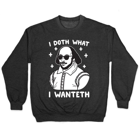I Doth What I Wanteth Pullover