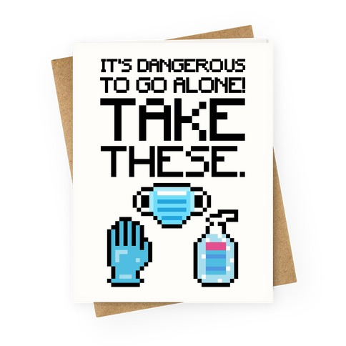 It's Dangerous To Go Alone Take These Social Distancing Parody Greeting Card