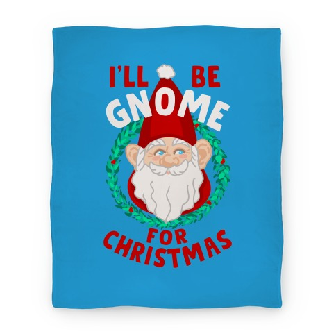 I'll Be Gnome for Christmas Blanket
