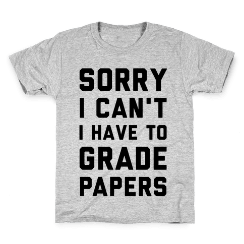 Sorry I Can't I Have To Grade Papers Kids T-Shirt