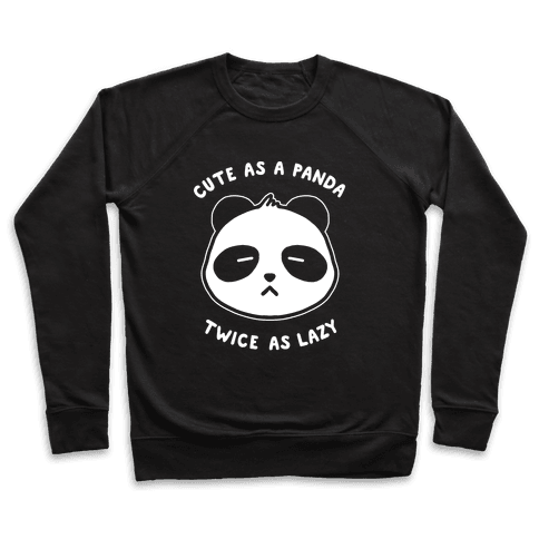 Cute As A Panda Twice As Lazy Pullover