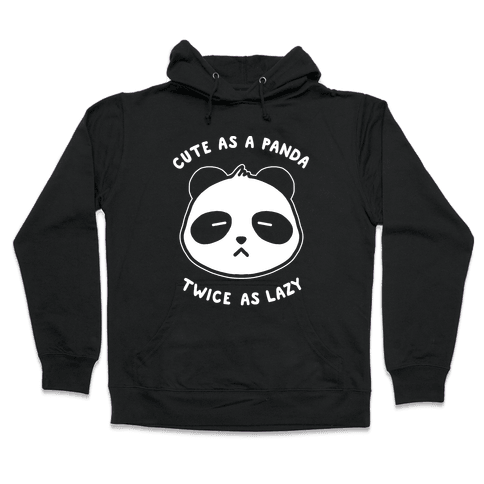 Cute As A Panda Twice As Lazy Hooded Sweatshirt