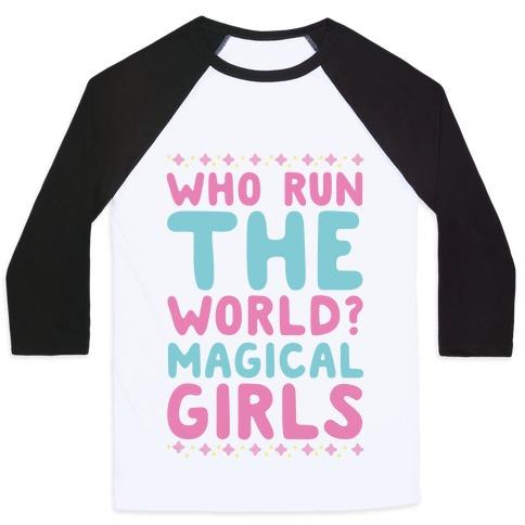 Who Run the World? Magical Girls  Baseball Tee