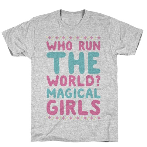 Who Run the World? Magical Girls T-Shirt