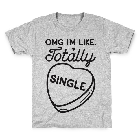 Omg I'm Like Totally Single Kids T-Shirt
