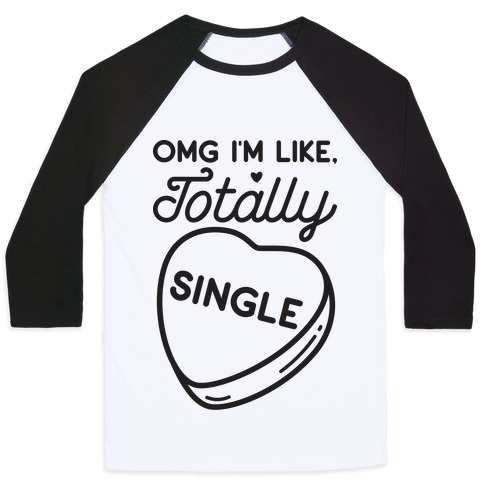 Omg I'm Like Totally Single Baseball Tee