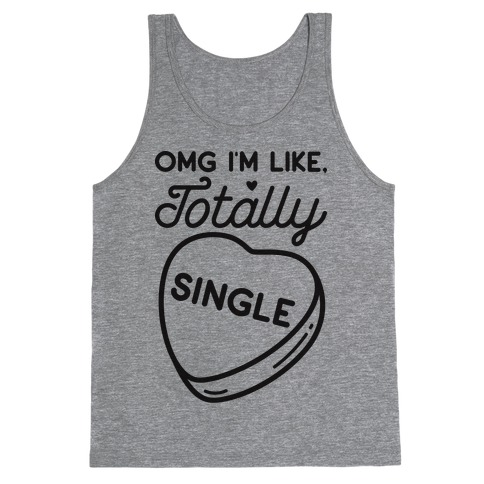 Omg I'm Like Totally Single Tank Top