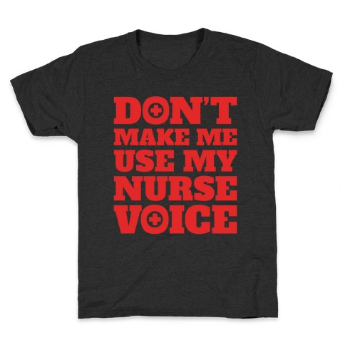 Don't Make Me Use My Nurse Voice White Print Kids T-Shirt