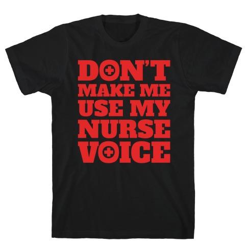 Don't Make Me Use My Nurse Voice White Print T-Shirt
