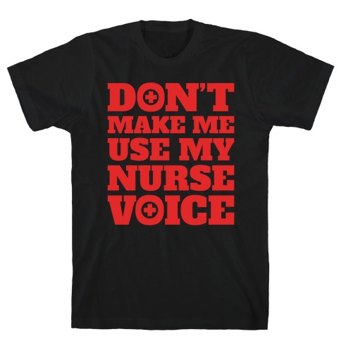 Don't Make Me Use My Nurse Voice White Print T-Shirt