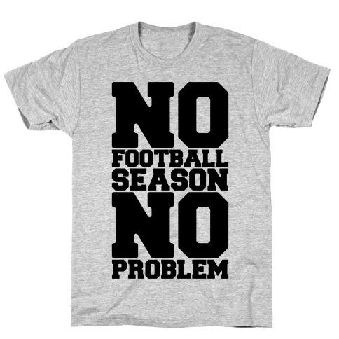 No Football Season No Problem T-Shirt