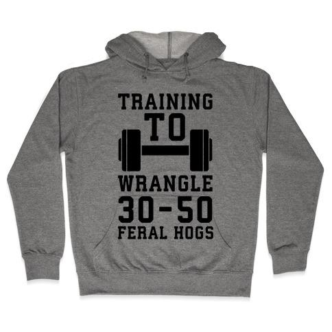 Training to Wrestle 30-50 Feral Hogs Hooded Sweatshirt