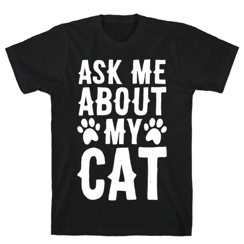 Ask Me About My Cat T-Shirt
