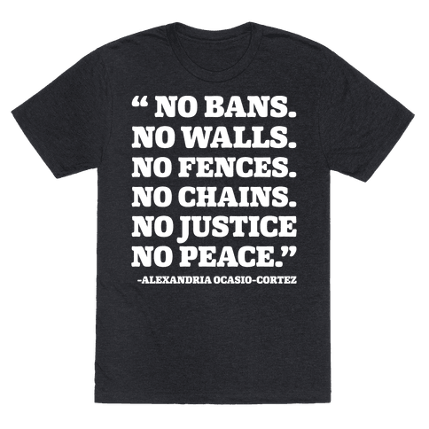 No Bans No Walls No Fences No Justice No Peace Quote Alexandria Ocasio Cortez White Print Mens T-Shirt
