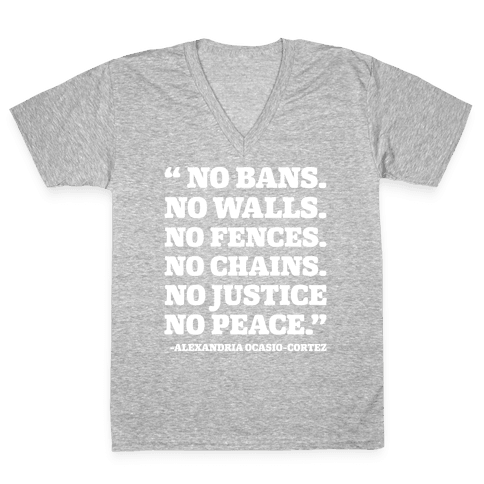No Bans No Walls No Fences No Justice No Peace Quote Alexandria Ocasio Cortez White Print V-Neck Tee Shirt