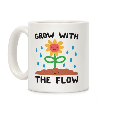 Grow With The Flow Coffee Mug