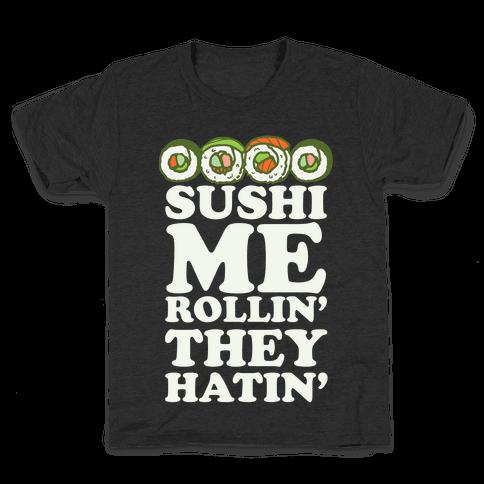 Sushi Me Rollin They Hatin Kids T-Shirt