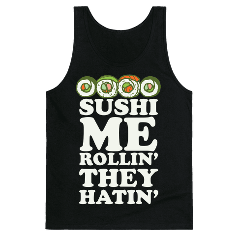 Sushi Me Rollin They Hatin Tank Top