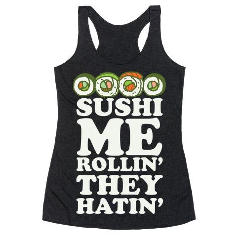 Sushi Me Rollin They Hatin Racerback Tank Top