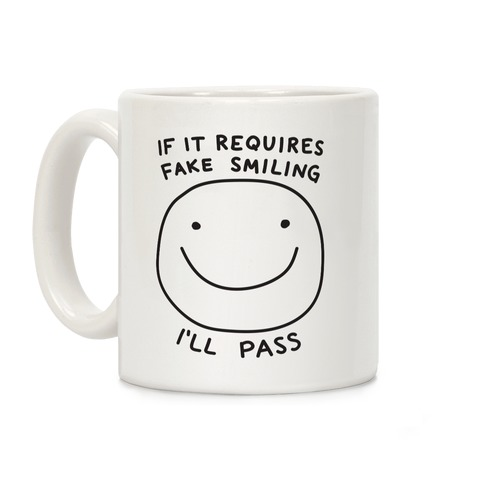 If It Requires Fake Smiling I'll Pass Coffee Mug