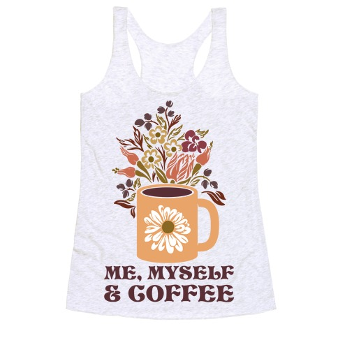 Me Myself and Coffee Racerback Tank Top