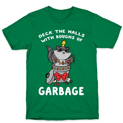 Deck The Halls With Boughs Of Garbage T-Shirt