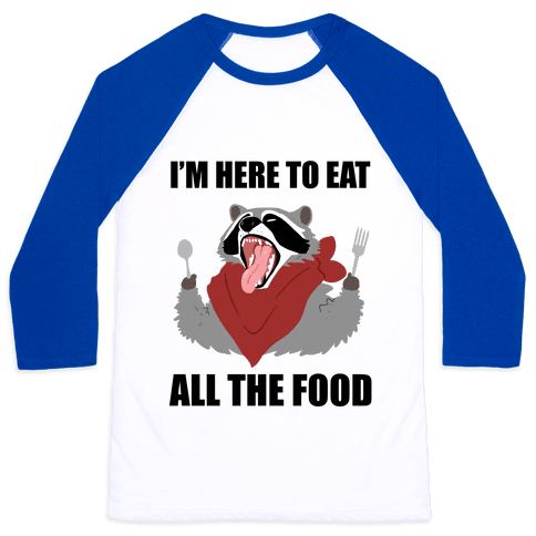 I'm Here To Eat All The Food Baseball Tee