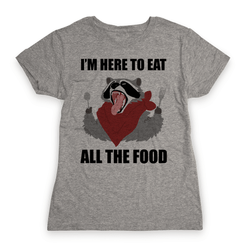 I'm Here To Eat All The Food Womens T-Shirt