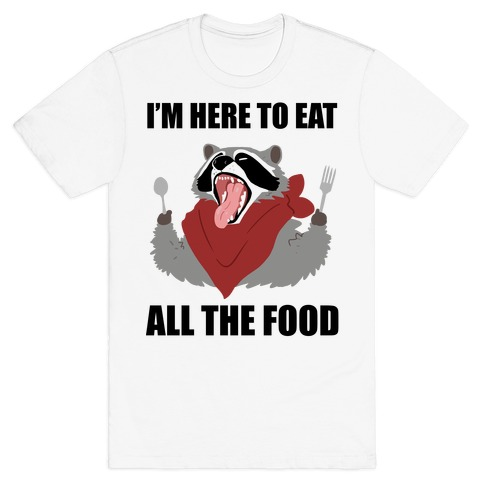I'm Here To Eat All The Food T-Shirt