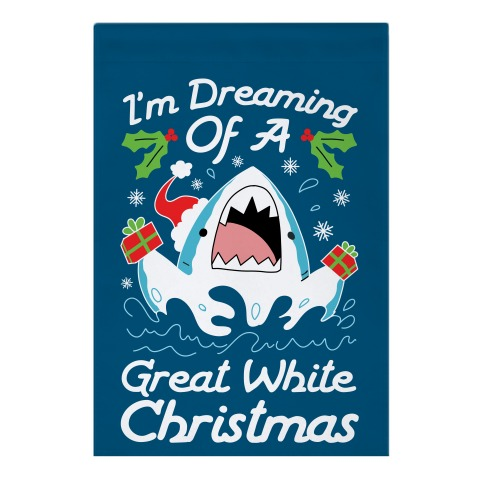 I'm Dreaming Of A Great White Christmas Garden Flag