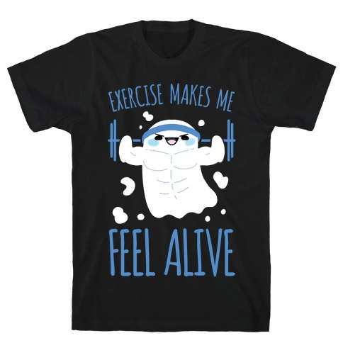 Exercise Makes Me Feel Alive T-Shirt