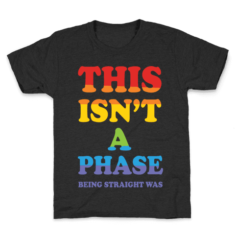 This Isn't A Phase Being Straight Was Kids T-Shirt