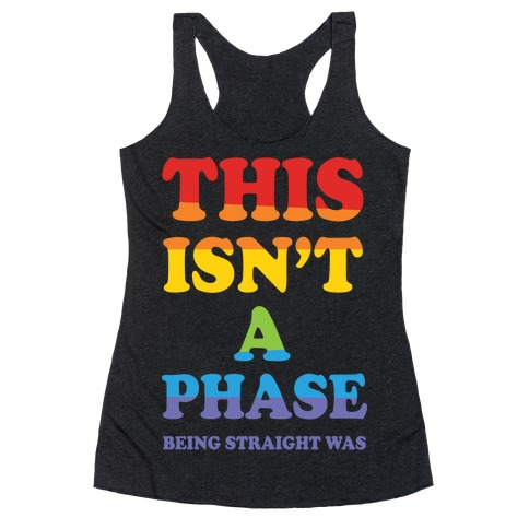 This Isn't A Phase Being Straight Was Racerback Tank Top
