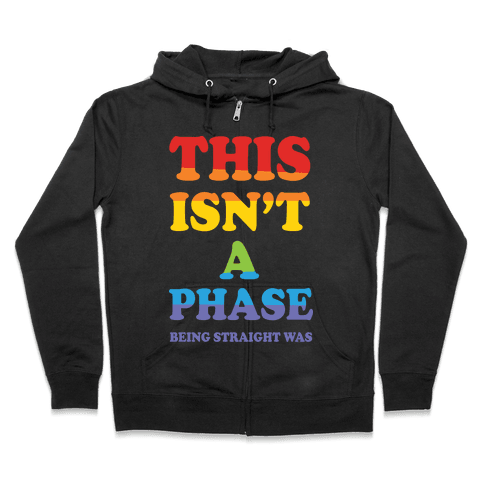 This Isn't A Phase Being Straight Was Zip Hoodie