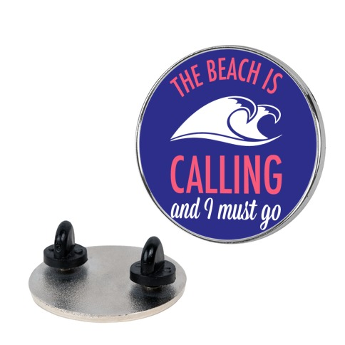The Beach is Calling and I Must Go pin