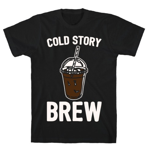 Cold Story Brew Cool Story Bro Cold Brew Parody White Print Mens T-Shirt
