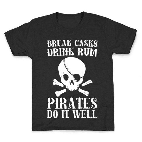 Break Casks, Drink Rum, Pirates Do It Well  Kids T-Shirt