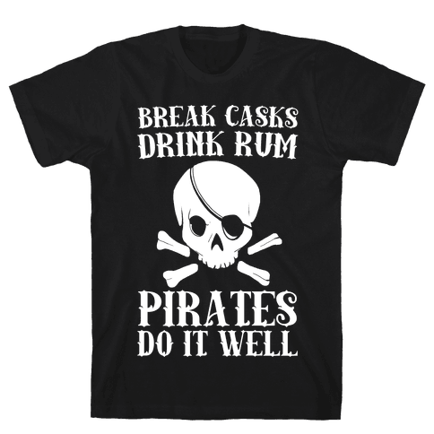 Break Casks, Drink Rum, Pirates Do It Well  Mens T-Shirt