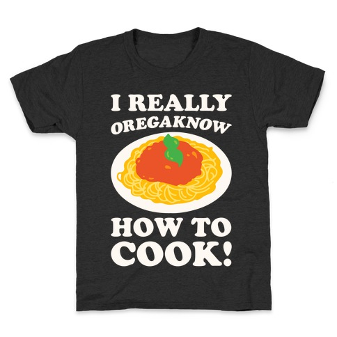 I Really Oregaknow How To Cook White Print Kids T-Shirt