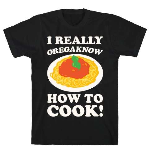 I Really Oregaknow How To Cook White Print T-Shirt