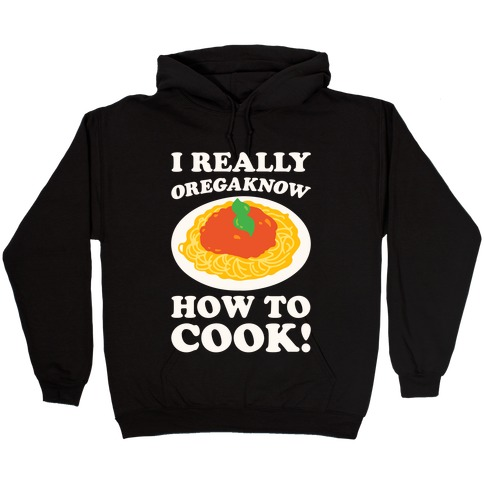 I Really Oregaknow How To Cook White Print Hooded Sweatshirt