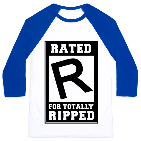 Rated R For TOTALLY RIPPED! Baseball Tee