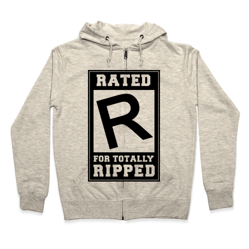 Rated R For TOTALLY RIPPED! Zip Hoodie