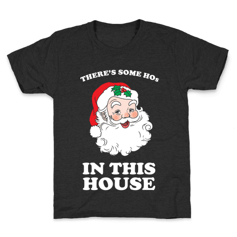 There's Some Hos in this House Kids T-Shirt